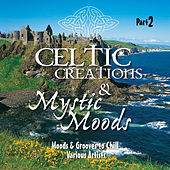 Celtic Creations & Mystic Moods, Pt. 2 (Moods & Grooves to Chill) by Various Artists