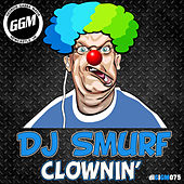 Clownin' by DJ Smurf