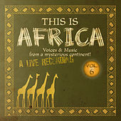 This Is Africa Vol. 6 - Voices & Music From A Mysterious Continent! by Various Artists