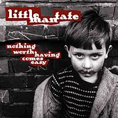 Nothing Worth Having Comes Easy by Little Man Tate