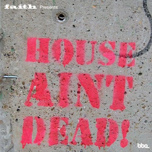 Faith present House Ain't Dead by Various Artists