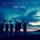Like Tomorrow Never Comes by Colbie Caillat