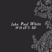 What's So by John Paul White