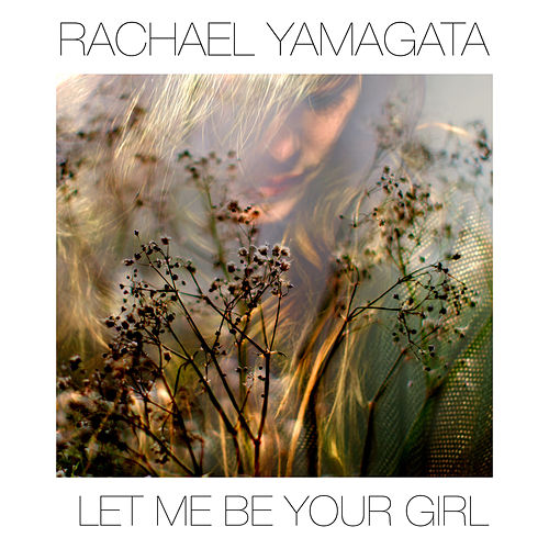 Let Me Be Your Girl by Rachael Yamagata