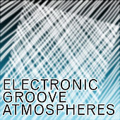 Electronic Groove Atmospheres by Paul Lenart