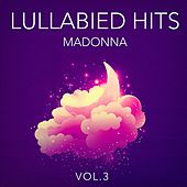 Lullabied Hits, Vol. 3: Madonna (Lullaby Versions of Hits Made Famous by Madonna) von Various Artists