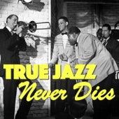 True Jazz Never Dies von Various Artists