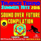 Trance Tekno Summer Hits 2016 (Sound Over Future Compilation) von Various Artists