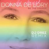 Be the Change (DJ Drez Remix) by Donna De Lory