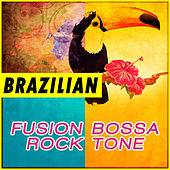 Brazilian Fusion Bossa Rock Tone by Various Artists