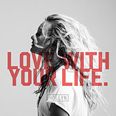 Love With Your Life by Hollyn