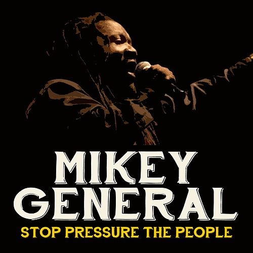 Stop Pressure the People by Mikey General