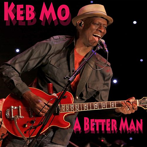 A Better Man (Live) by Keb' Mo'