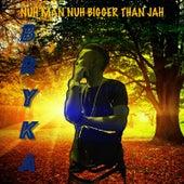 Nuh Man Nuh Bigger Than Jah by Bryka