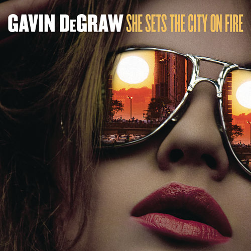 She Sets The City On Fire by Gavin DeGraw