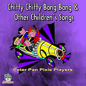 Chitty Chitty Bang Bang & Other Children's Songs by Peter Pan Pixie Players