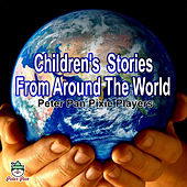 Children's Stories from Around the World by Peter Pan Pixie Players