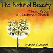 The Natural Beauty (12 Piano Pieces of Ludovico Einaudi) by Manon Clément