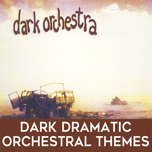 Dark Orchestra: Dark Dramatic Orchestral Themes by David Chesky