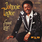 Good Love! by Johnnie Taylor