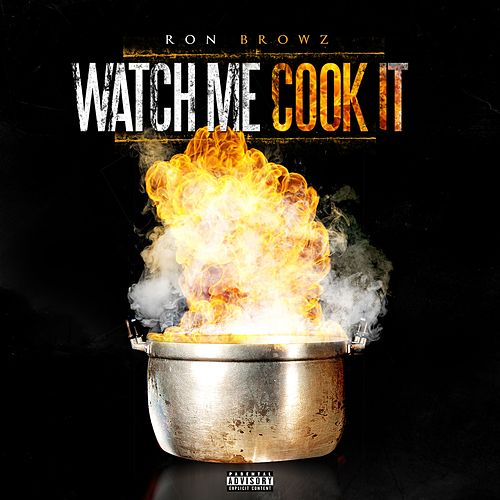 Watch Me Cook It by Ron Browz
