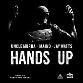 Hands Up (feat. Maino & Jay Watts) - Single by Uncle Murda