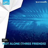 Not Alone (Three Friends) by Feel