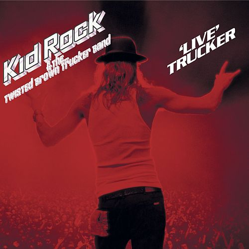 'Live' Trucker by Kid Rock