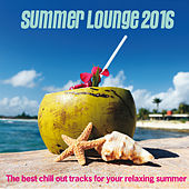 Summer Lounge 2016 (The Best Chill Out Tracks for Your Relaxing Summer) by Various Artists