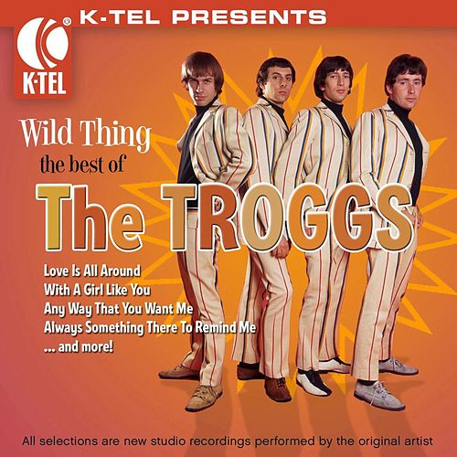 Wild Thing - The Best of the Troggs by The Troggs