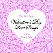 The Greatest Valentine's Day Love Songs of the 70's & 80's by Various Artists