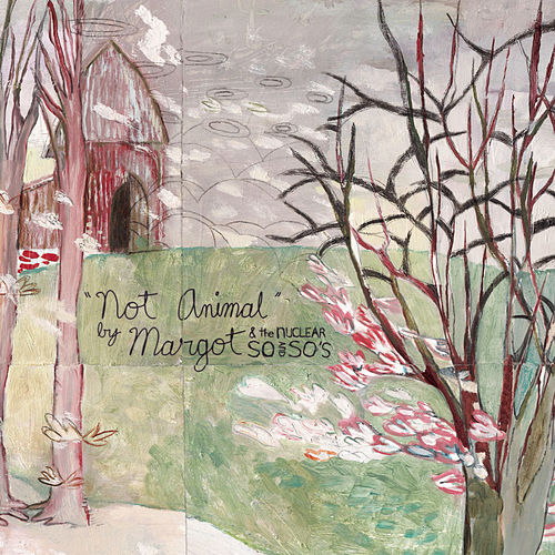 Not Animal by Margot and The Nuclear So and So's