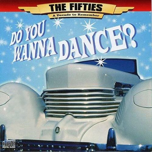 The 50's - A Decade to Remember: Do You Wanna Dance by Various Artists