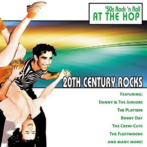 20th Century Rocks: 50's Rock 'n Roll - At The Hop by Various Artists