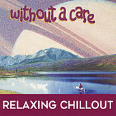 Without A Care: Relaxing Chillout by Various Artists
