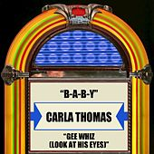 B-A-B-Y / Gee Whiz (Look At His Eyes) by Carla Thomas