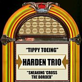 Tippy Toeing / Sneaking 'Cross The Border by The Harden Trio