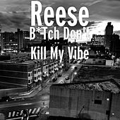 Bitch Don't Kill My Vibe by Reese
