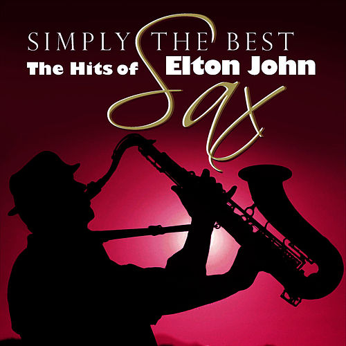 Simply The Best Sax: The Hits Of Elton John by Elton John