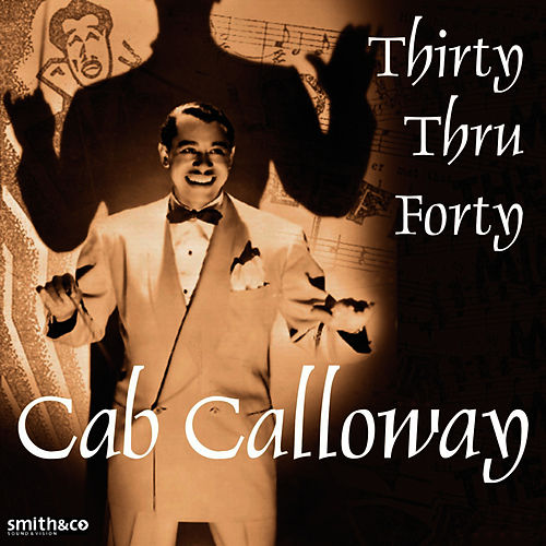 Cab Calloway - Thirty Thru Forty by Cab Calloway