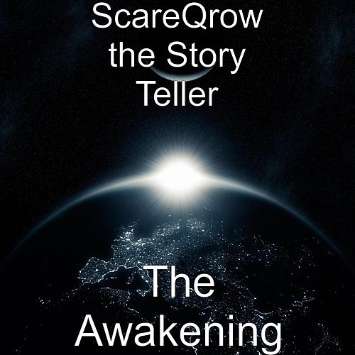 The Awakening by ScareQrow the Story Teller