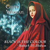 Celtic Woman - Black Is the Colour by Bridget McMahon
