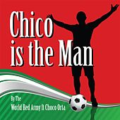 Chico Is the Man (Chicharito) [feat. Choco Orta] by The World Red Army