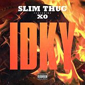 IDKY (feat. XO) - Single by Slim Thug