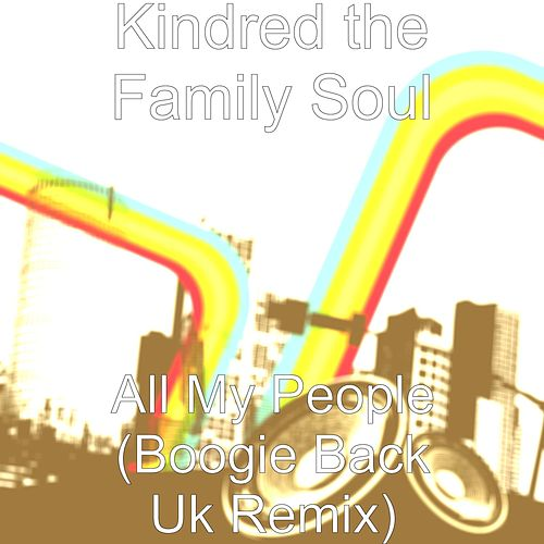 All My People (Boogie Back Uk Remix) by Kindred The Family Soul