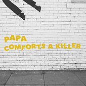 Comfort's a Killer by PAPA