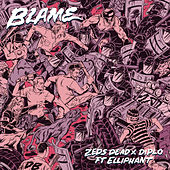 Blame by Zeds Dead