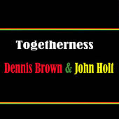 Togetherness Dennis Brown & John Holt by Various Artists