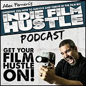 Indie Film Hustle - Podcast 17 by Alex Ferrari