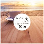 Lounge Cafe Hiddensee: Chillout Sounds 2016 by Various Artists
